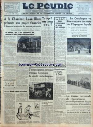 PEUPLE C.G.T. (LE) [No 6284] du 06/04/1938 - A LA CHAMBRE - LEON BLUM PRESENTE SON PROJET FINANCIER - IL DEMONTRE LA NECESSITE DES MESURES PRECONISEES - RIPOSTES - BLUFF SANS RESULTAT PAR EUGENE MOREL - TROP OU TROP PEU PAR BOTHEREAU - LA C.G.T. DENONCE L'INTRANSIGEANCE DU PATRONAL DE LA METALLURGIE PAR LE BUREAU CONFEDERAL - L'INTRANSIGEANCE PATRONALE PROVOQUE L'EXTENSION DU CONFLIT METALLURGIQUE - UN ORDRE DU JOUR DE L'UNION DES METALLURGISTES - PAS DE TAXIS CE MATIN A PARIS - CONFERENCES AU par Collectif