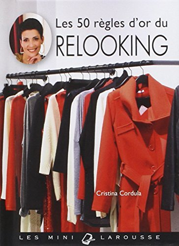Les 50 regles d'or du relooking: Written by Cristina Cordula, 2011 Edition, Publisher: Larousse [Hardcover]