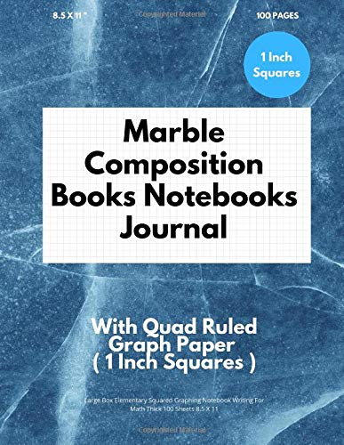 Marble Composition Books Notebooks Journal With Quad Ruled Graph Paper ( 1 Inch Squares ): Large Box Elementary Squared Graphing Notebook Writing For Math Thick 100 Sheets 8.5 X 11 Multi Quad