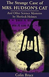 The Strange Case of Mrs. Hudson's Cat: And Other Science Mysteries Solved by Sherlock Holmes (Helix Book) by Colin Bruce (1997-07-01)
