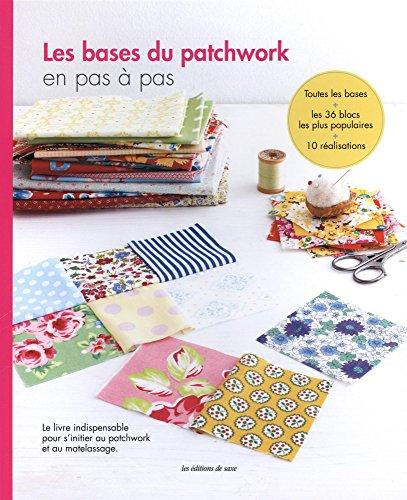 Les bases du patchwork en pas à pas par Editions de Saxe