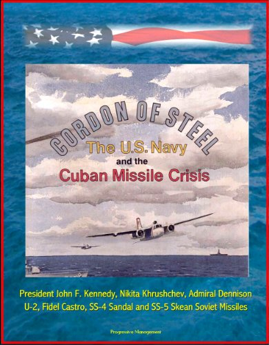 Cordon of Steel: The U.S. Navy and the Cuban Missile Crisis - President John F. Kennedy, Nikita Khrushchev, Admiral Dennison, U-2, Fidel Castro, SS-4 Sandal ... SS-5 Skean Soviet Missiles (English Edition) - Ss Center