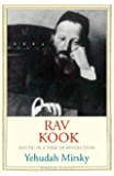 Rav Kook: Mystic in a Time of Revolution