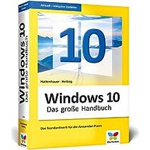 Windows 10: Das große Handbuch. Das Standardwerk für die Praxis – aktuell zu allen Updates. Für Einsteiger und versierte Anwender.