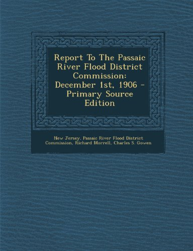 Report to the Passaic River Flood District Commission: December 1st, 1906