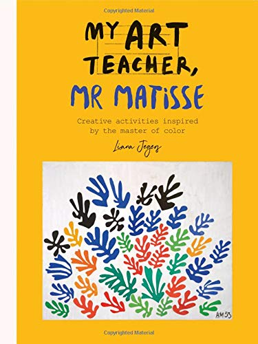 My Art Teacher, Mr Matisse: Fun, creative activities inspired by the master of colour por Liana Jegers
