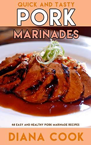 Quick and Tasty Pork Marinades: 48 Easy and Healthy Pork Marinade Recipes (English Edition)