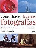 Como hacer buenas fotografias: Elementos esenciales, tecnicas de composicion, apectos tecnicos by John Hedgecoe (2004-09-01) - John Hedgecoe