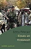 Einsatz am Hindukusch: Soldaten der Bundeswehr in Afghanistan (Herder Spektrum) - Britta Petersen