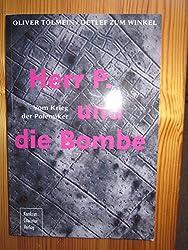 Herr P. und die Bombe: Vom Krieg der Polemiker