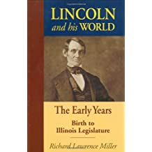 Lincoln and His World: The Early Years, Birth to Illinois Legislature by Richard Lawrence Miller (2006-08-01)