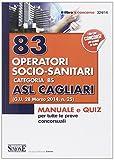 83 operatori socio-sanitari. Categoria BS. ASL Cagliari. Manuale e quiz per tutte le prove concorsuali