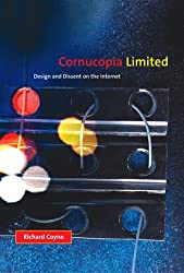 Cornucopia Limited Design and Dissent on the Internet by Richard Coyne (2007-09-14)