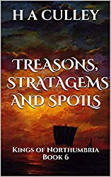 TREASONS, STRATAGEMS AND SPOILS: Kings of Northumbria Book 6