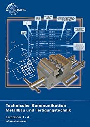 Technische Kommunikation Metallbau und Fertigungstechnik Lernfelder 1-4: Informationsband