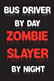 Bus Driver By Day Zombie Slayer By Night: Funny Halloween 2018 Novelty Gift Notebook For Bus Operators