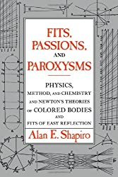 Fits, Passions and Paroxysms: Physics, Method and Chemistry and Newton's Theories of Colored Bodies and Fits of Easy Reflection
