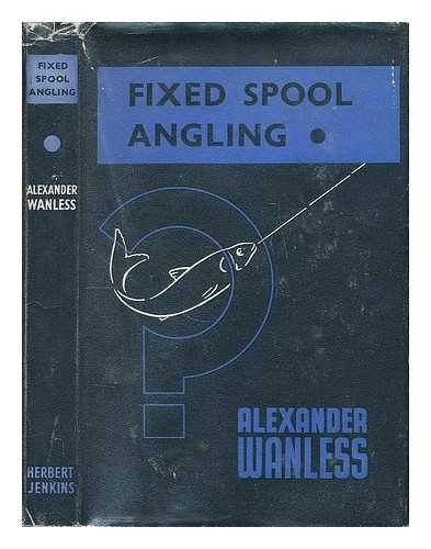 Fixed spool angling / by Alexander Wanless. Illustrated by the author.