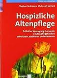 Hospizliche Altenpflege. Palliative Versorgungskonzepte in Altenpflegeheimen entwickeln. etablieren und evaluieren von Kostrzewa. Stephan (2010) Broschiert