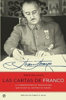 Las cartas de Franco : la correspondencia desconocida que marcó el destino de España de [Bahamonde, Francisco Franco]