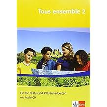 Tous ensemble / Ausgabe ab 2004: Tous ensemble 2. Fit für Tests und Klassenarbeiten. Arbeitsheft mit Lösungen und Audio-CD