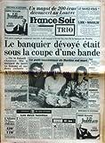Telecharger Livres FRANCE SOIR No 12489 du 09 10 1984 UN MAGOT DE 200 ECUS DECOUVERT AU LOUVRE NEUILLY LE BANQUIER DEVOYE ETAIT SOUS LA COUPE D UNE BANDE LE PETIT LECEMIQUE DE NANTES EST MORT OLIVIER ANGLADE DENISOT LA TELE SALON DE L AUTO LES 2 FAMILLES PAR DUTOURD (PDF,EPUB,MOBI) gratuits en Francaise