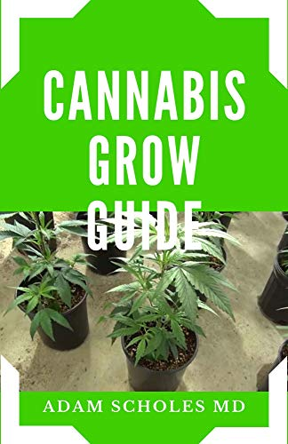 CANNABIS GROW GUIDE: Everything You Should Know About Growing Cannabis (English Edition)