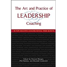 [(The Art and Practice of Leadership Coaching : 50 Top Executive Coaches Reveal Their Secrets)] [By (author) Howard Morgan ] published on (January, 2005)