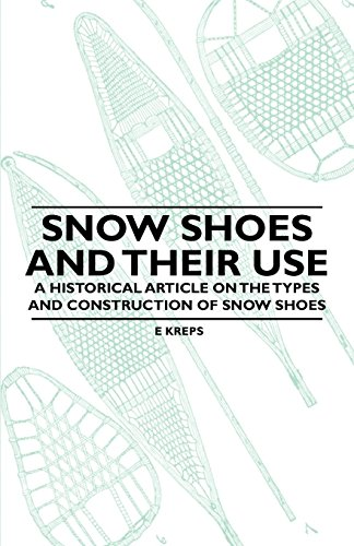Snow Shoes and Their Use - A Historical Article on the Types and Construction of Snow Shoes (English Edition) por E. Kreps