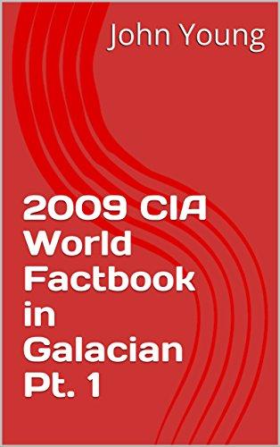 2009 CIA World Factbook in Galacian Pt. 1 (Galician Edition) por John  Young
