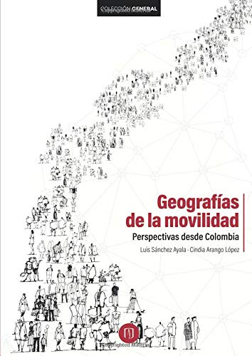Geografías de la movilidad: Perspectivas desde Colombia por Mr. Luis Sánchez Ayala