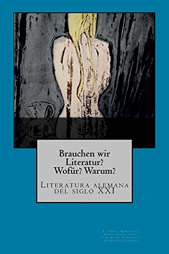 Brauchen wir Literatur?: Literatura alemana del siglo XXI por Eva Parra Membrives; Denise Gensel