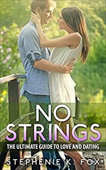 No Strings: The Ultimate Guide to Love and Dating by [Fox, Stephenie K.]