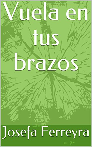 Vuela en tus brazos (Spanish Edition)