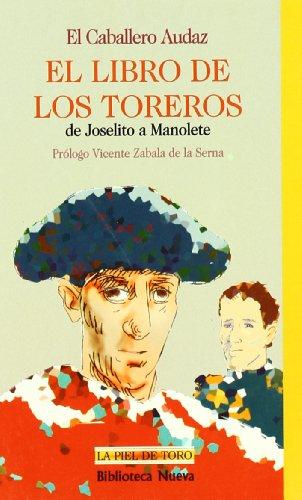 El libro de los toreros: De Joselito a Manolete (LA PIEL DE TORO)