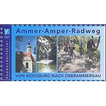 Ammer-Amper-Radweg. Radführer. Von Moosburg nach Oberammergau