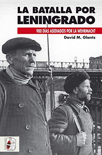 La batalla de Leningrado (Segunda Guerra Mundial) por David M. Glantz