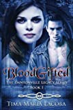 Bloodgifted: Book 1 of the Dantonville Legacy: Volume 1