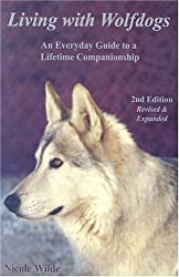 Living with Wolfdogs: An Everyday Guide to a Lifetime Companionship, Second Edition (Wolf Hybrid Education) by Nicole Wilde (2005-02-14)