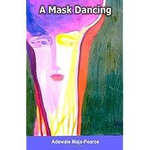 A Mask Dancing: Nigerian Novelists of the Eighties