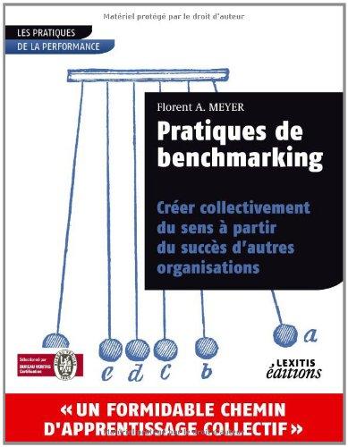 Pratiques de benchmarking: Créer collectivement du sens à partir du succès d'autres organisations par Florent A. Meyer