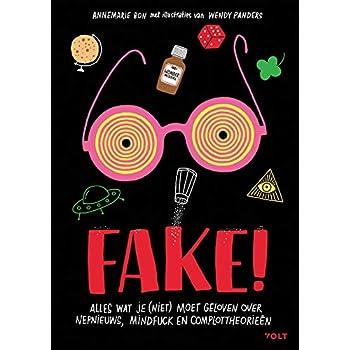 Fake!: alles wat je (niet) moet geloven over nepnieuws, mindfuck en complottheorieën