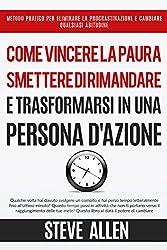 Miglioramento personale: Come vincere la paura, smettere di rimandare e trasformarsi in una persona d'azione: Metodo pratico per eliminare la procrastinazione e cambiare qualsiasi abitudine