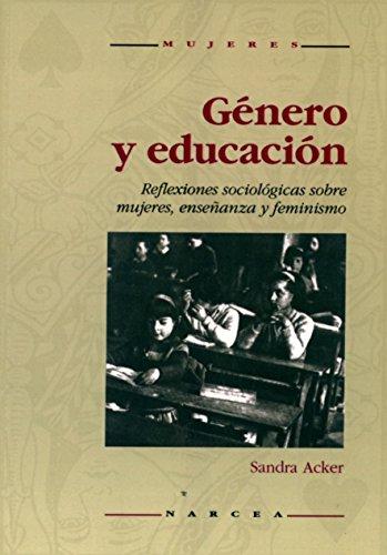 Género y educación: Reflexiones sociológicas sobre mujeres, enseñanza y feminismo por Sandra Acker