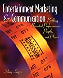Entertainment Marketing & Communication: Selling Branded Performance, People, and Places