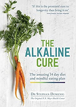 The Alkaline Cure: The Amazing 14 day Diet and Mindful Eating Plan by [Domenig, Dr. Stephan]