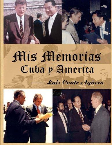 Descargar Libro Mis Memorias Cuba y America: Volume 1 (Luis Conte Agüero - Colección Histórica) de Dr. Luis Conte Agüero