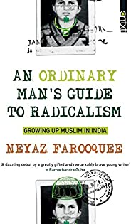 An Ordinary Man's Guide to Radicalism: Growing up Muslim in I