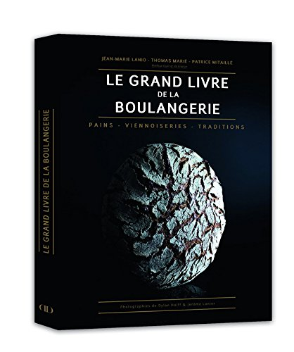 Le grand livre de la boulangerie : Pain - viennoiseries - traditions