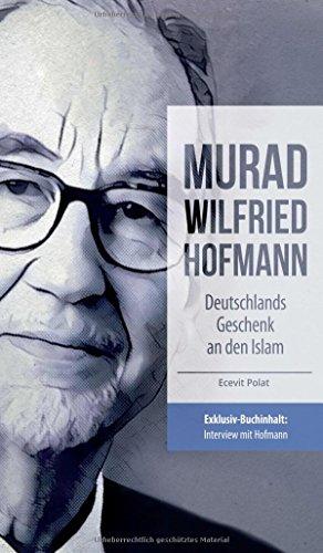 Murad Wilfried Hofmann - Deutschlands Geschenk an den Islam